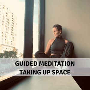 Guided Meditation By Deanne Love Taking Up Space